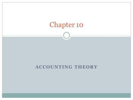 Chapter 10 Accounting Theory.
