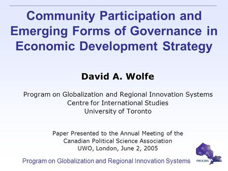 Program on Globalization and Regional Innovation Systems Community Participation and Emerging Forms of Governance in Economic Development Strategy David.