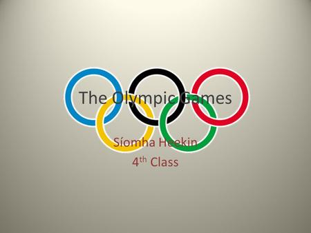 The Olympic Games Síomha Heekin 4 th Class. The Olympic Games Modern Games Ceremonies London 2012 Events History.