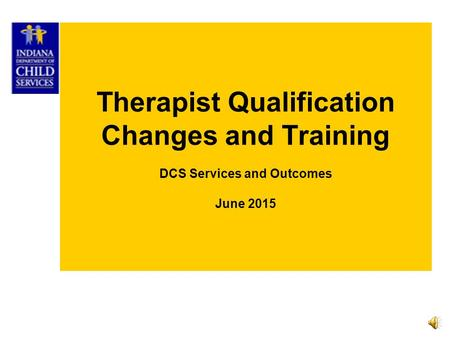 Therapist Qualification Changes and Training DCS Services and Outcomes June 2015.