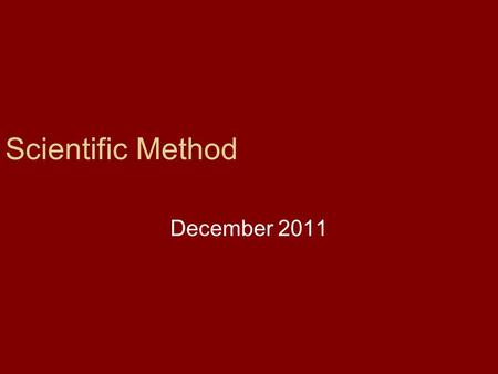 The Scientific Method December 2011. Bell Work 1. What are the 5 steps of the scientific method process? 2. What is an independent variable? 3. What is.