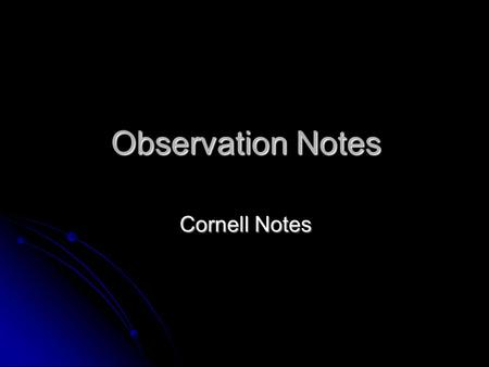 Observation Notes Cornell Notes.