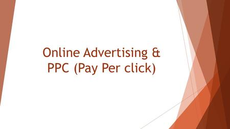 Online Advertising & PPC (Pay Per click). What is advertising?  Advertising is a (usually paid) placement or promotion of a product in a public arena.