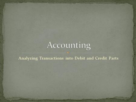 Analyzing Transactions into Debit and Credit Parts.