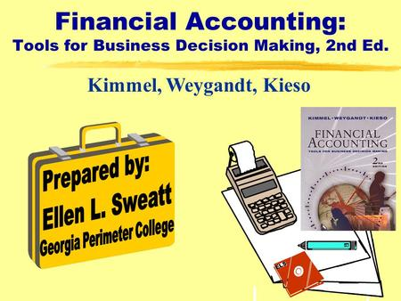 1 Financial Accounting: Tools for Business Decision Making, 2nd Ed. Kimmel, Weygandt, Kieso ELS.