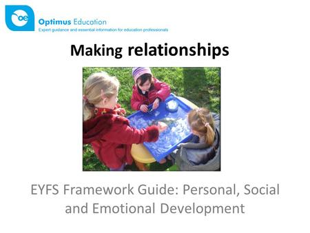 EYFS Framework Guide: Personal, Social and Emotional Development Making relationships.