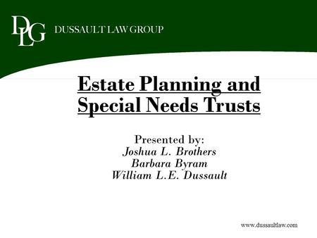 Estate Planning and Special Needs Trusts Presented by: Joshua L