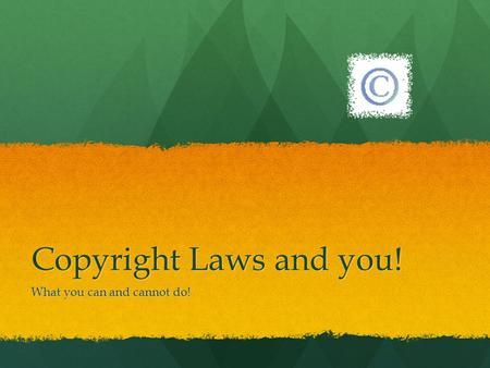 Copyright Laws and you! What you can and cannot do!