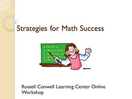Strategies for Math Success Russell Conwell Learning Center Online Workshop.