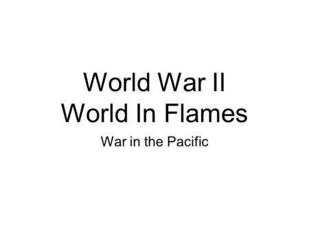 World War II World In Flames War in the Pacific. Decmeber, 1941, Japan bombs Pearl Harbor, Hawaii.
