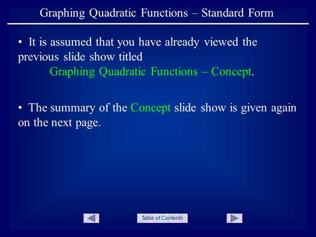 Table of Contents Graphing Quadratic Functions – Standard Form It is assumed that you have already viewed the previous slide show titled Graphing Quadratic.