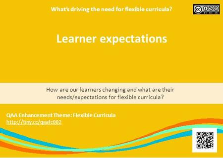 What's driving the need for flexible curricula? How are our learners changing and what are their needs/expectations for flexible curricula? QAA Enhancement.