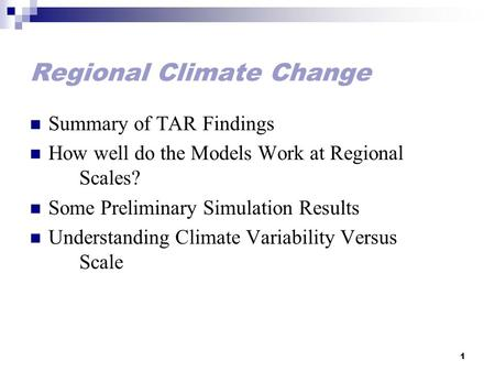 1 Regional Climate Change Summary of TAR Findings How well do the Models Work at Regional Scales? Some Preliminary Simulation Results Understanding Climate.