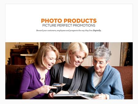 Photo Products Connect with your customers on a personal level by allowing them to bring their memories to life with Photo Products. With digital photography.