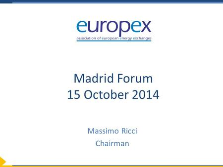 Madrid Forum 15 October 2014 Massimo Ricci Chairman.