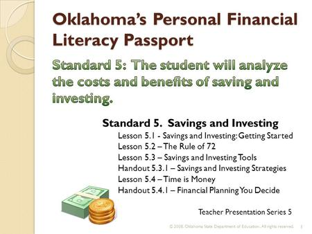 Oklahoma's Personal Financial Literacy Passport © 2008. Oklahoma State Department of Education. All rights reserved. 1 Teacher Presentation Series 5 Standard.
