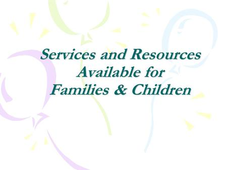 Services and Resources Available for Families & Children.