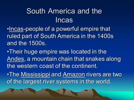 South America and the Incas Incas-people of a powerful empire that ruled part of South America in the 1400s and the 1500s.Incas-people of a powerful empire.