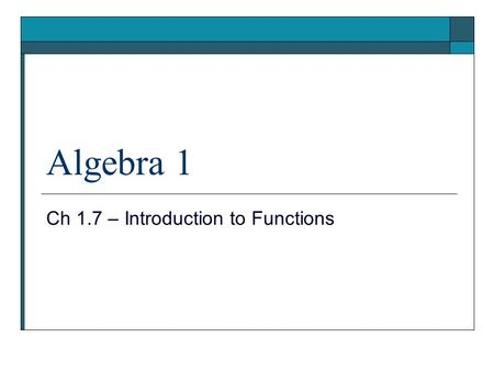 Algebra 1 Ch 1.7 – Introduction to Functions. Objective  Students will identify functions and make an input/output table for a function.