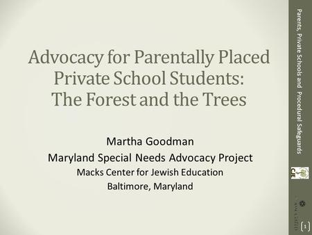 Parents, Private Schools and Procedural Safeguards Advocacy for Parentally Placed Private School Students: The Forest and the Trees Martha Goodman Maryland.