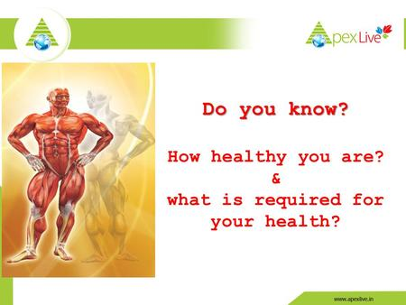 Do you know? How healthy you are? & what is required for your health?