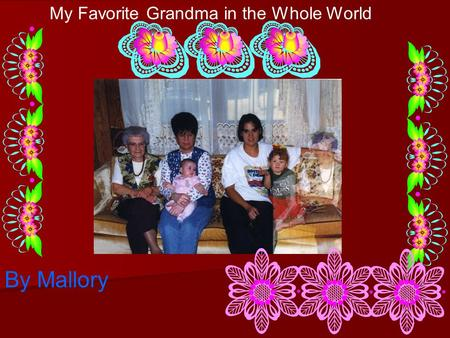 My Favorite Grandma in the Whole World By Mallory.