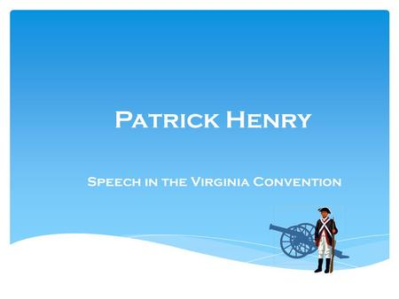 Patrick Henry Speech in the Virginia Convention.  Learn to appreciate oratory  Understand persuasive techniques  Identify parallelism in literature.