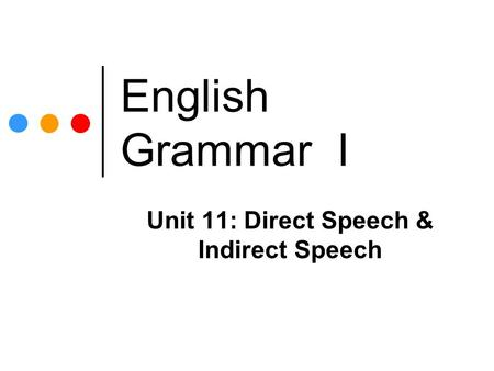Unit 11: Direct Speech & Indirect Speech