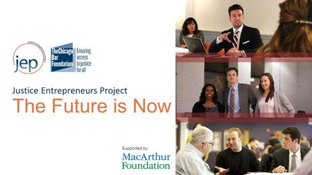 Justice Entrepreneurs Project The Future is Now Supported by.