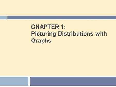 CHAPTER 1: Picturing Distributions with Graphs