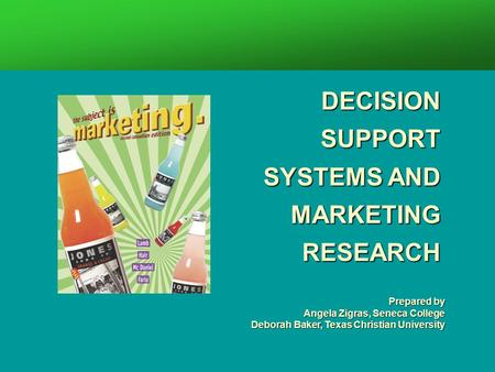 Prepared by Angela Zigras, Seneca College Deborah Baker, Texas Christian University DECISION SUPPORT SYSTEMS AND MARKETING RESEARCH.