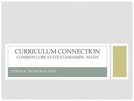 SERENA TRINKWALDER CURRICULUM CONNECTION COMMON CORE STATE STANDARDS - MATH.
