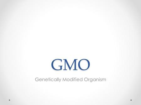 GMO Genetically Modified Organism.  gy-environment/a-gray-area-in-regulation-of- genetically-modified-crops.html?_r=0.