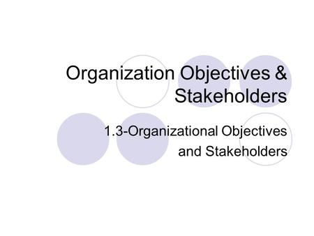 Organization Objectives & Stakeholders