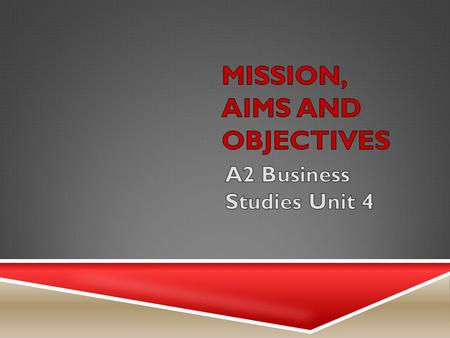 Aim:  To understand the relationship and conflicts between aims, missions, objectives and strategies. Objectives:  Discuss the aims and objectives of.
