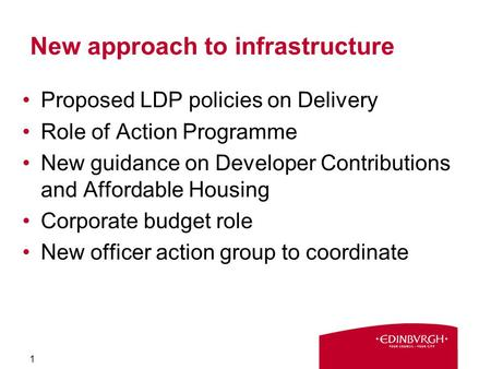 New approach to infrastructure Proposed LDP policies on Delivery Role of Action Programme New guidance on Developer Contributions and Affordable Housing.