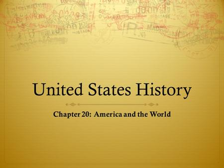 Chapter 20: America and the World