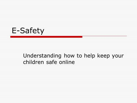 E-Safety Understanding how to help keep your children safe online.