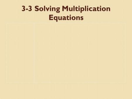 3-3 Solving Multiplication Equations. Solve Solution GOAL Find the value of the variable that makes the equation TRUE. The value that makes the equation.