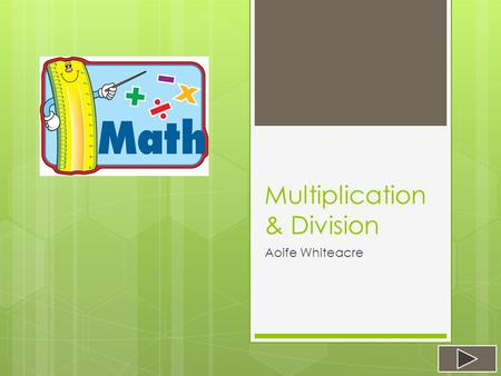 Multiplication & Division Aoife Whiteacre.  Content Area: Mathematics  Grade Level: 3 rd  Summary: The purpose of this PowerPoint is to give students.