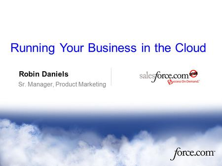 Robin Daniels Sr. Manager, Product Marketing Running Your Business in the Cloud.
