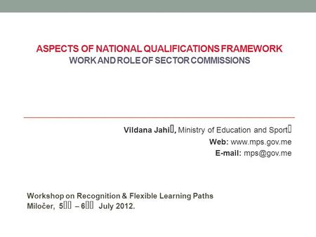 ASPECTS OF NATIONAL QUALIFICATIONS FRAMEWORK WORK AND ROLE OF SECTOR COMMISSIONS Workshop on Recognition & Flexible Learning Paths Miločer, 5th – 6th July.