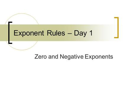 Exponent Rules – Day 1 Zero and Negative Exponents.