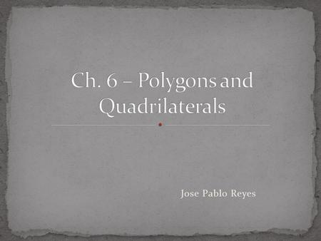 Jose Pablo Reyes. Polygon: Any plane figure with 3 o more sides Parts of a polygon: side – one of the segments that is part of the polygon Diagonal –