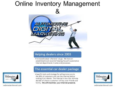 Online Inventory Management & Helping dealers since 2003 I ncreased output wherever we go. We have an established track record of helping Hawaii's automotive.