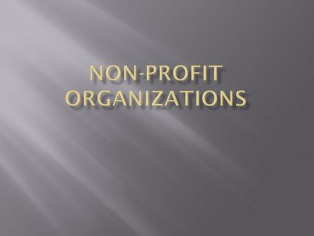  Non-profit organization: Operates like a business, but promotes the collective interests of members rather than seeking financial gain for owners.