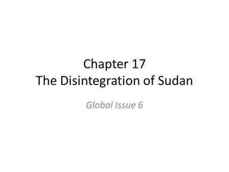 Chapter 17 The Disintegration of Sudan Global Issue 6.