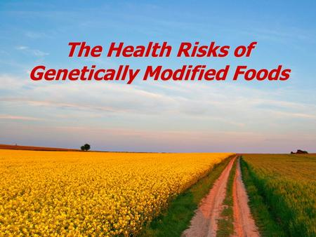 "The Health Risks of Genetically Modified Foods. FDA declares GMOs no different "" The agency is not aware of any information showing that foods derived."