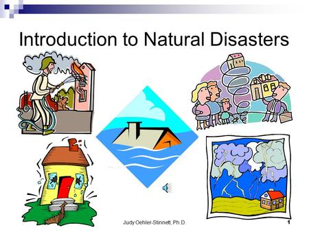 Judy Oehler-Stinnett, Ph.D.1 Introduction to Natural <strong>Disasters</strong>.