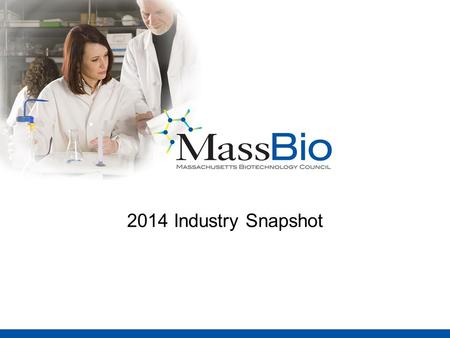 2014 Industry Snapshot. Massachusetts Biopharma Industry Employment Employment in the industry has grown 9-10 x faster than state and national growth.